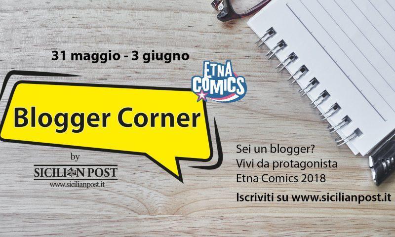 """Etna Comics 2018: al via il primo """"Blogger Corner"""" by Sicilian Post"""