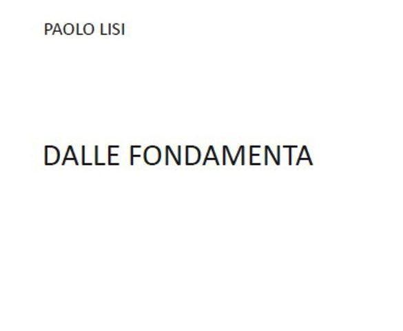 'Dalle fondamenta', il rovente chiarore della parola poetica di Paolo Lisi.