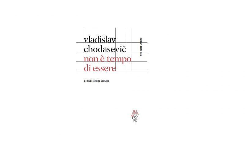 """Vladislav Chodasevič, """"Non è tempo di essere"""" (Bompiani Capoversi)"""