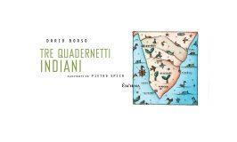 """I """"Tre quadernetti indiani"""" di Dario Borso, illustrati da Pietro Spica: """"poesia come convalescenza del mondo""""."""