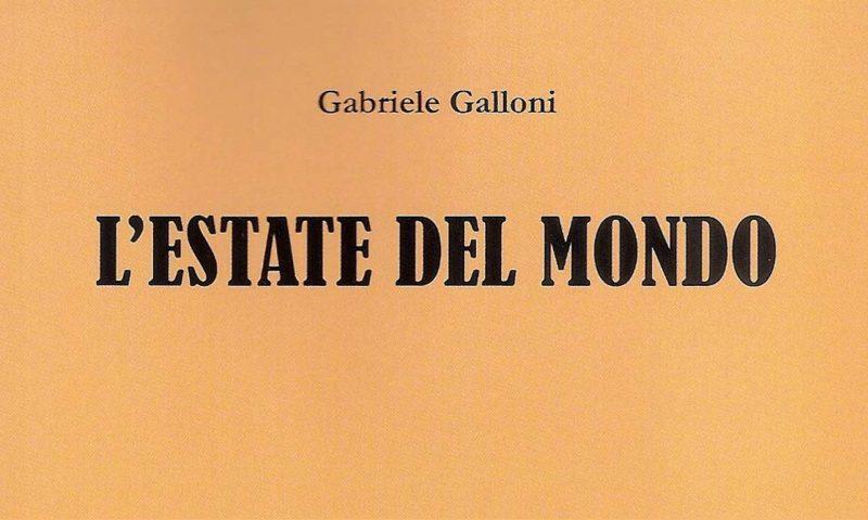 """""""L'estate del mondo"""" nei versi di Gabriele Galloni."""