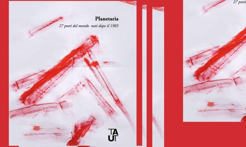 Planetaria – 27 poeti del mondo nati dopo il 1985, a cura di Massimo Dagnino e Alberto Pellegatta.