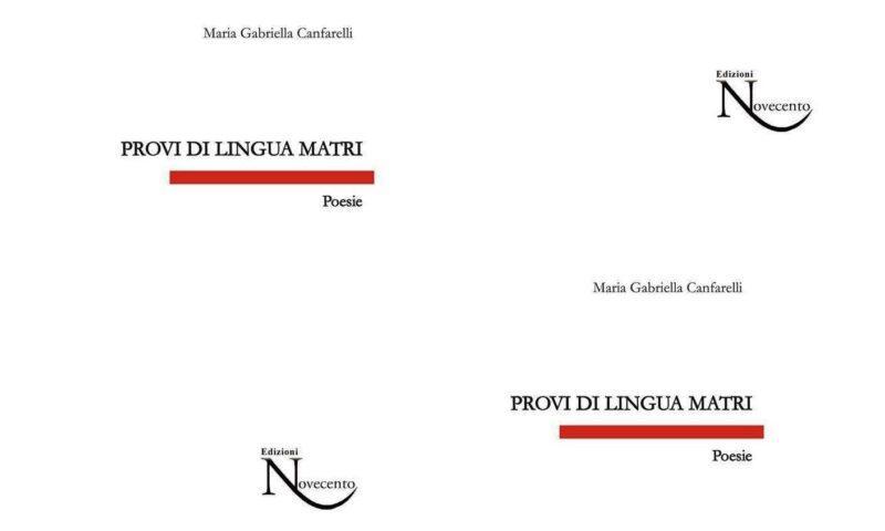 """Provi di lingua matri [""""Prove di lingua madre""""] di Maria Gabriella Canfarelli, collana """"Costellazioni"""", Edizioni Novecento."""