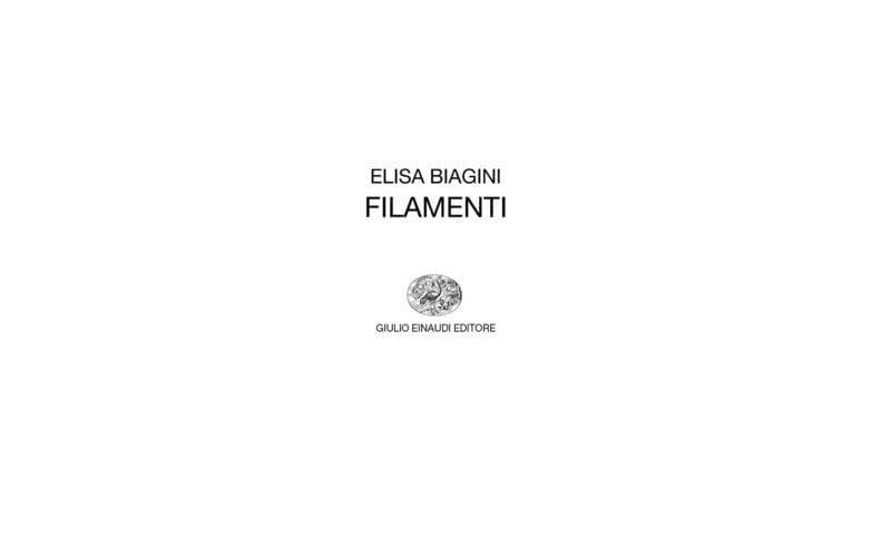 "Elisa Biagini, ""Filamenti"", Giulio Einaudi editore."