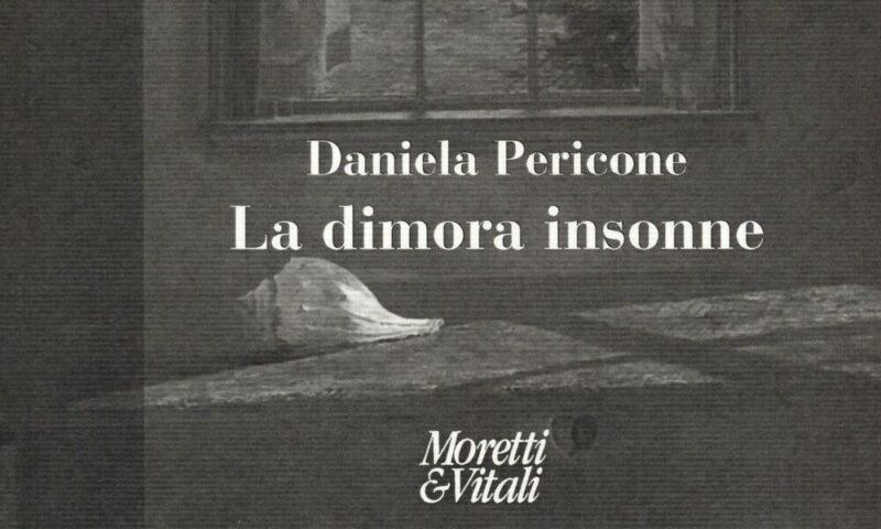 """Daniela Pericone, """"La dimora insonne"""", indaga (vigile) il senso della poesia."""