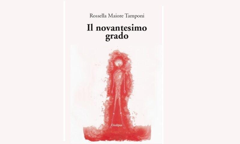 Rossella Maiore Tamponi, Il novantesimo grado, Oèdipus edizioni, 2020