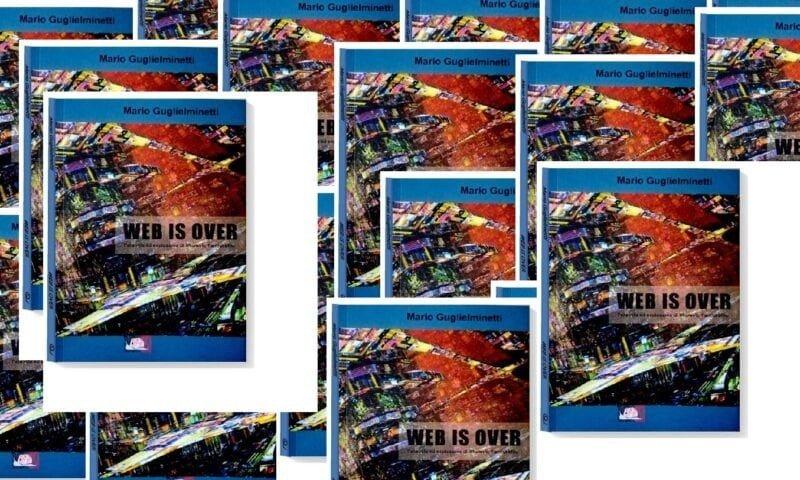 """Forse su """"Web is over!"""" di Mario Guglielminetti (Edizioni Temperino Rosso)"""