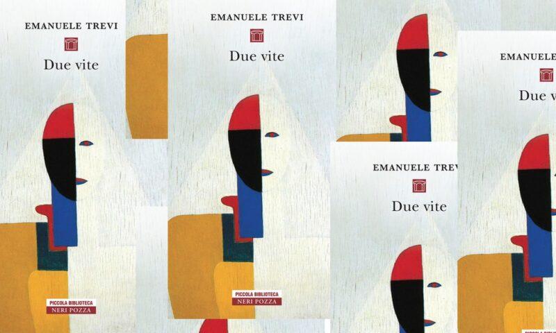 """Forse su """"Due vite"""" di Emanuele Trevi (NERI POZZA)"""