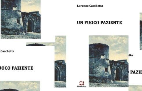 """Lorenzo Caschetta, """"Un fuoco paziente"""", scrittura raffinata e """"gravità ponderata""""."""